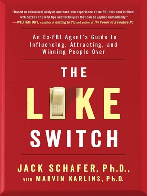 The Like Switch: An Ex-FBI Agent's Guide to Influencing, Attracting, and Winning People Over free download
