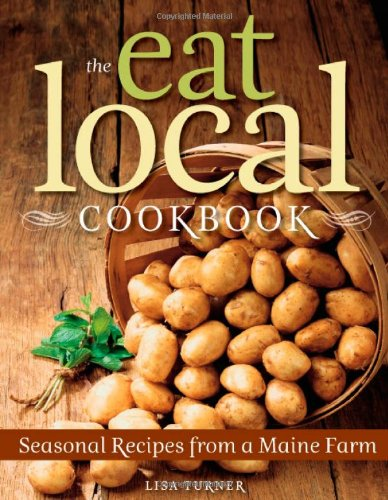 The Eat Local Cookbook: Seasonal Recipes from a Maine Farm free download