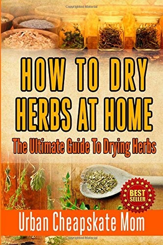 How To Dry Herbs At Home: The Ultimate Guide To Drying Herbs free download