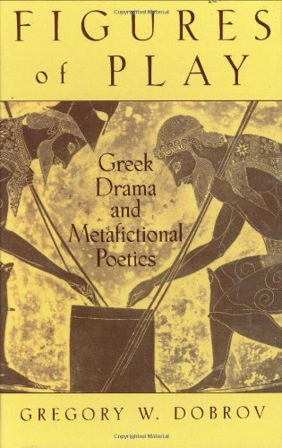 Figures of Play: Greek Drama and Metafictional Poetics by Gregory Dobrov free download