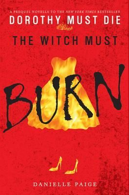 The Witch Must Burn: A Prequel Novella (Dorothy Must Die) free download