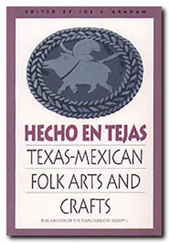 Hecho en Tejas: Texas-Mexican Folk Arts and Crafts free download