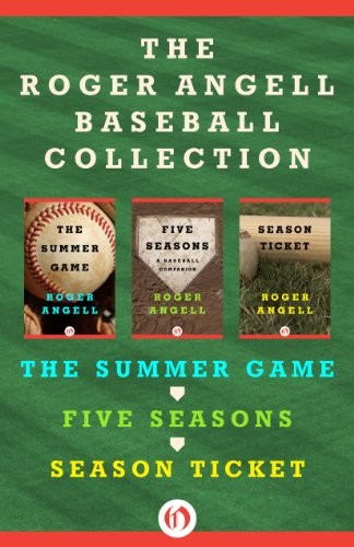 The Roger Angell Baseball Collection: The Summer Game, Five Seasons, and Season Ticket free download