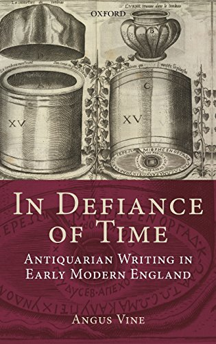 In Defiance of Time: Antiquarian Writing in Early Modern England free download