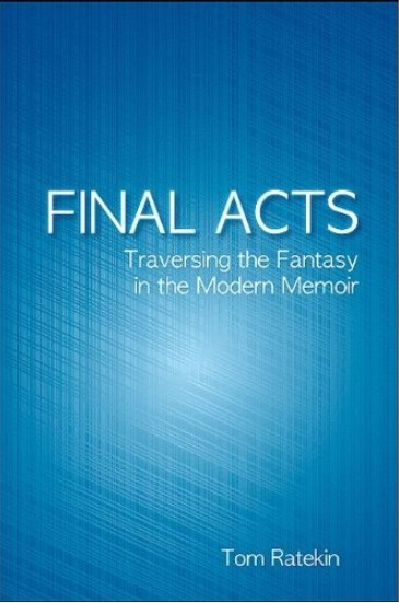 Final Acts: Traversing the Fantasy in the Modern Memoir free download