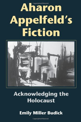 Aharon Appelfeld's Fiction: Acknowledging the Holocaust (Jewish Literature and Culture) free download