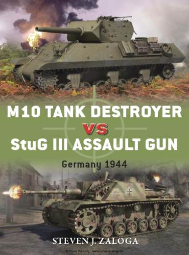 M10 Tank Destroyer vs StuG III Assault Gun: Germany 1944 (Osprey Duel 53) free download