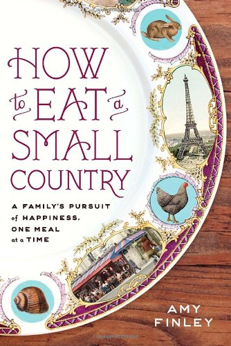 How to Eat a Small Country: A Family's Pursuit of Happiness, One Meal at a Time free download