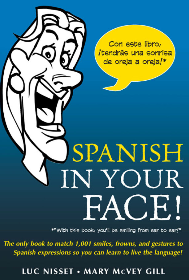 Spanish in Your Face!: The Only Book to Match 1,001 Smiles, Frowns, Laugh free download