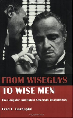 From Wiseguys to Wise Men: The Gangster and Italian American Masculinities free download