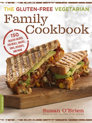 The Gluten-Free Vegetarian Family Cookbook: 150 Healthy Recipes for Meals, Snacks, Sides, Desserts, and More free download