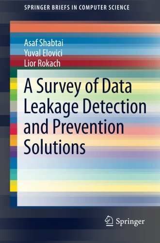 A Survey of Data Leakage Detection and Prevention Solutions free download