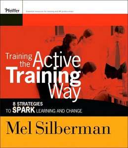 Training the Active Training Way: 8 Strategies to Spark Learning and Change free download
