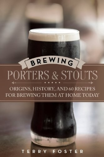 Brewing Porters and Stouts: Origins, History, and 60 Recipes for Brewing Them at Home Today free download