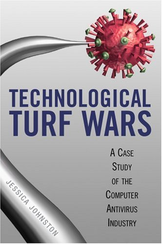 Technological Turf Wars: A Case Study of the Computer Antivirus Industry free download