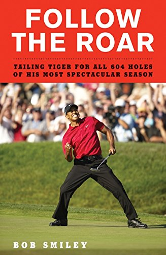 Follow the Roar: Tailing Tiger for All 604 Holes of His Most Spectacular Season free download