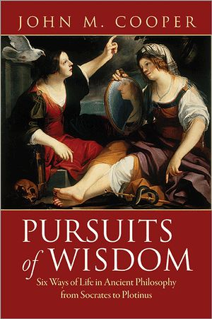 Pursuits of Wisdom: Six Ways of Life in Ancient Philosophy from Socrates to Plotinus free download
