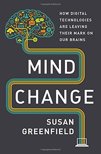 Mind Change: How Digital Technologies Are Leaving Their Mark on Our Brains free download