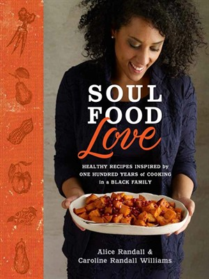 Soul Food Love: Healthy Recipes Inspired by One Hundred Years of Cooking in a Black Family free download