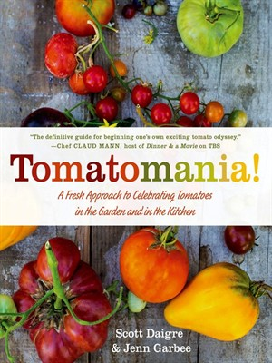 Tomatomania!: A Fresh Approach to Celebrating Tomatoes in the Garden and in the Kitchen free download
