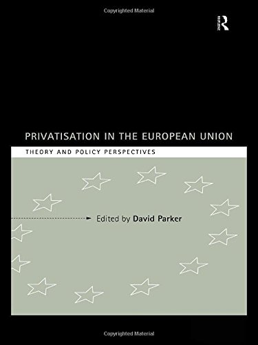 Privatization in the European Union: Theory and Policy Perspectives (Industrial Economic Strategies for Europe) free download