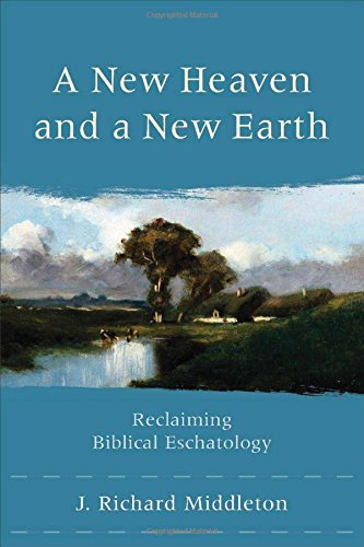 A New Heaven and a New Earth: Reclaiming Biblical Eschatology free download