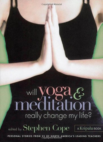 Will Yoga & Meditation Really Change My Life?: Personal Stories from 25 of North America's Leading Teachers free download