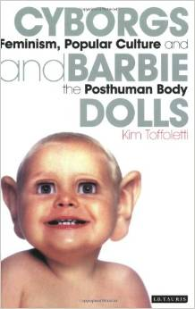 Cyborgs and Barbie Dolls: Feminism, Popular Culture and the Posthuman Body free download