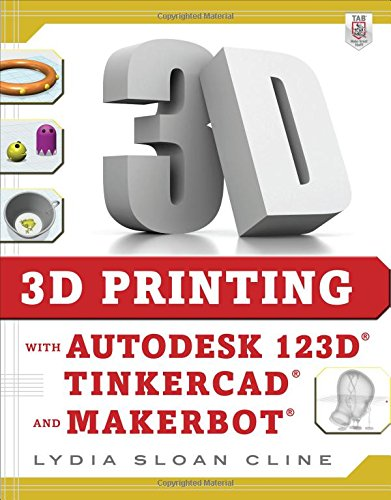 3D Printing with Autodesk 123D, Tinkercad, and MakerBot free download