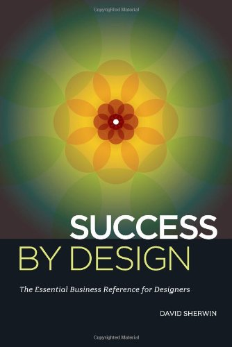 Success By Design: The Essential Business Reference for Designers free download