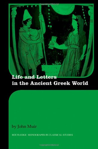 Life and Letters in the Ancient Greek World (Routledge Monographs in Classical Studies) free download
