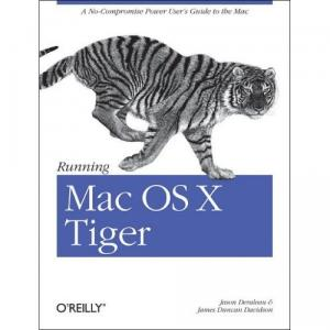 Running Mac OS X Tiger: A No-Compromise Power User's Guide to the Mac free download
