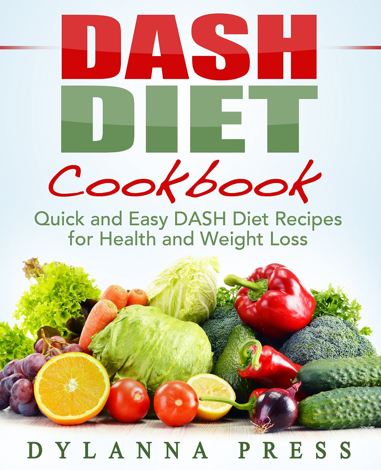 Dash Diet Cookbook: Quick and Easy DASH Diet Recipes for Health and Weight Loss free download