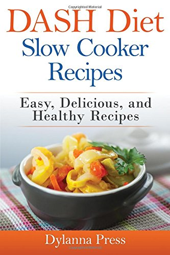 Dash Diet Slow Cooker Recipes: Easy, Delicious, and Healthy Low-Sodium Recipes free download