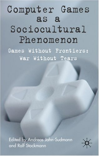 Computer Games as a Sociocultural Phenomenon: Games Without Frontiers, Wars Without Tears free download