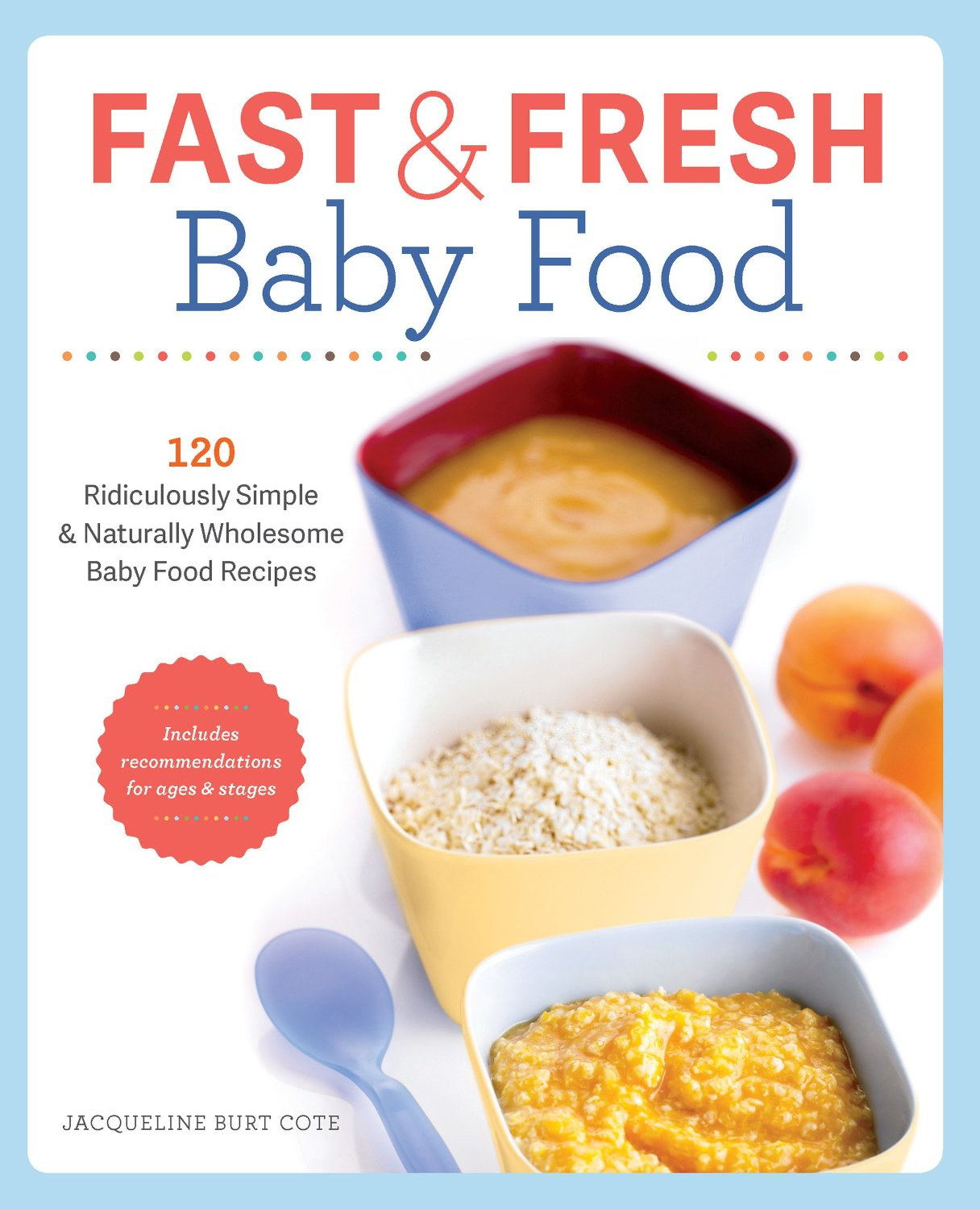 Fast & Fresh Baby Food Cookbook: 120 Ridiculously Simple and Naturally Wholesome Baby Food Recipes free download