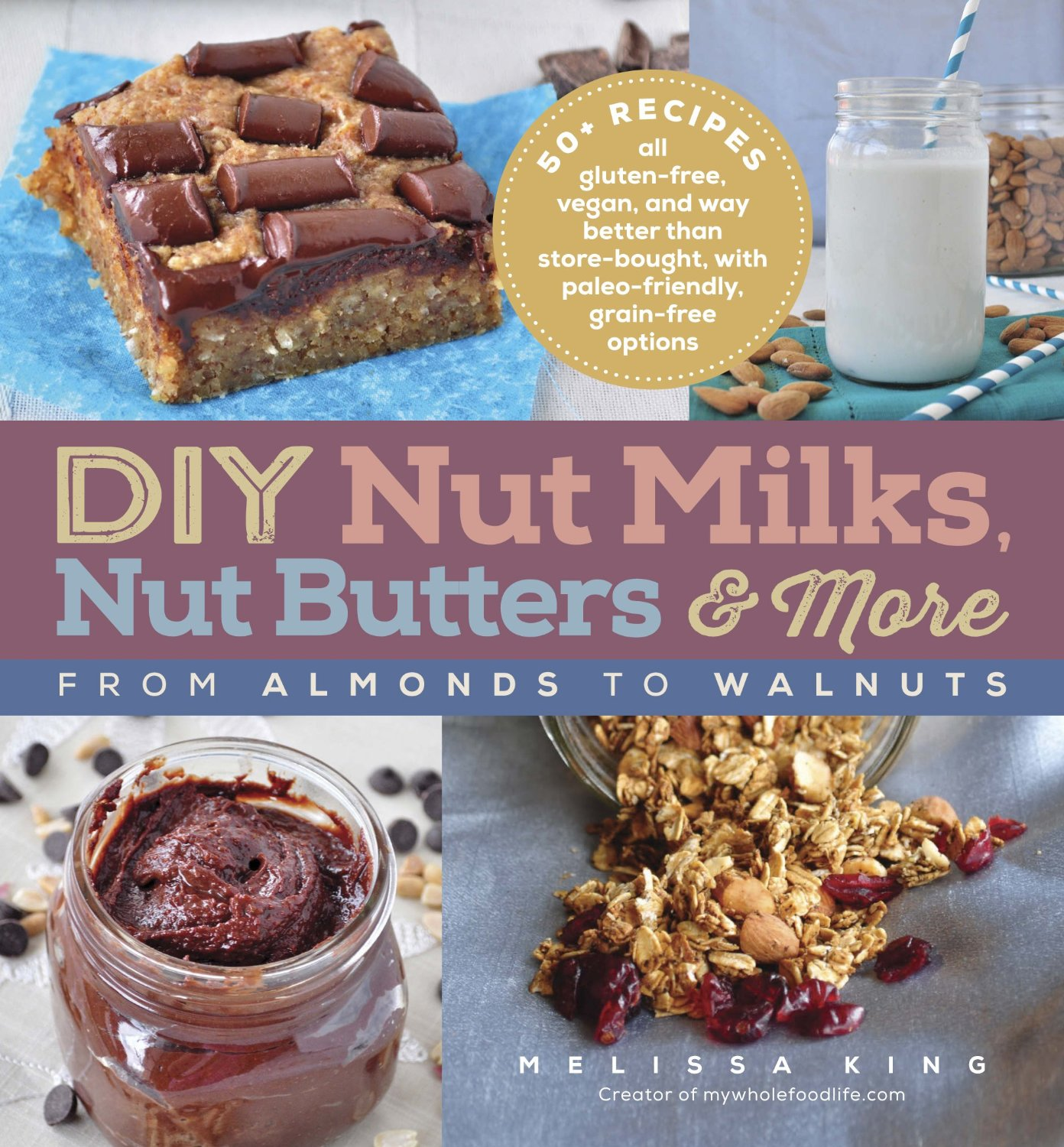 DIY Nut Milks, Nut Butters, and More: From Almonds to Walnuts free download