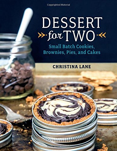 Dessert For Two: Small Batch Cookies, Brownies, Pies, and Cakes free download