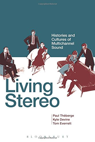 Living Stereo: Histories and Cultures of Multichannel Sound free download