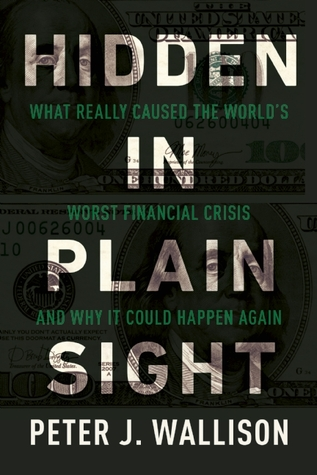 Hidden in Plain Sight: What Really Caused the Worlds Worst Financial Crisis and Why It Could Happen Again free download