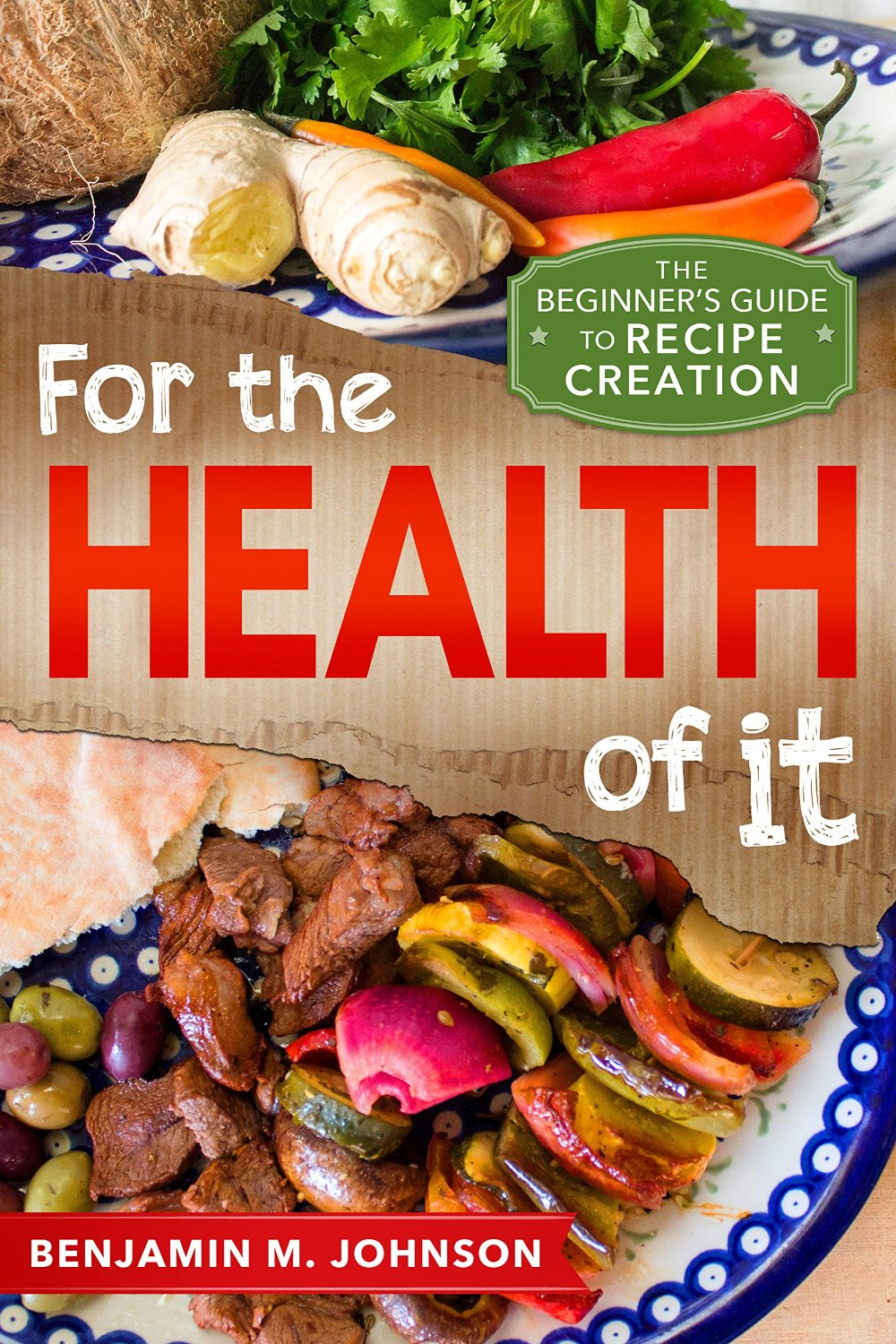 For the Health of It: The Beginner's Guide to Recipe Creation free download