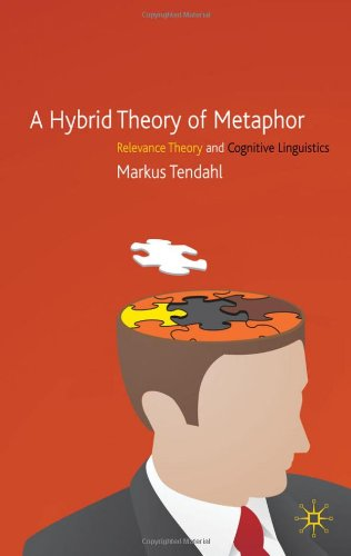 A Hybrid Theory of Metaphor: Relevance Theory and Cognitive Linguistics free download