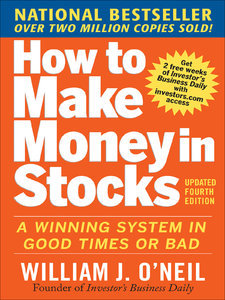 How to Make Money in Stocks: A Winning System in Good Times and Bad, Fourth Edition free download