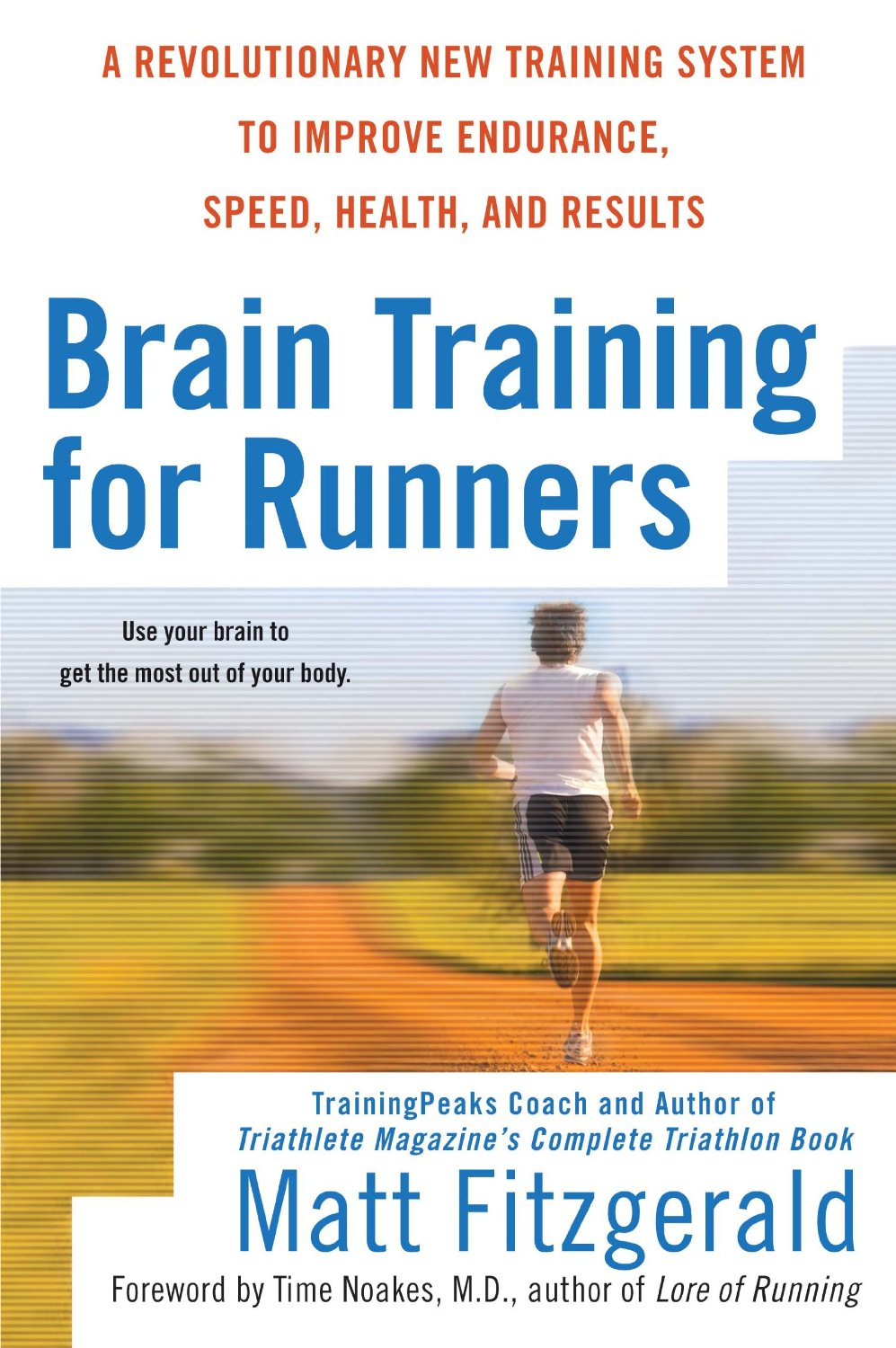 Brain Training For Runners: A Revolutionary New Training System to Improve Endurance, Speed, Health, and Results free download