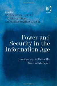 Power and Security in the Information Age: Investigating the Role of the State in Cyberspace free download