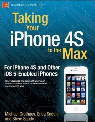 Taking Your iPhone 4S to the Max: For iPhone 4S and Other iOS 5-Enabled iPhones free download