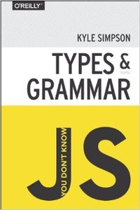 You Don't Know JS: Types & Grammar free download