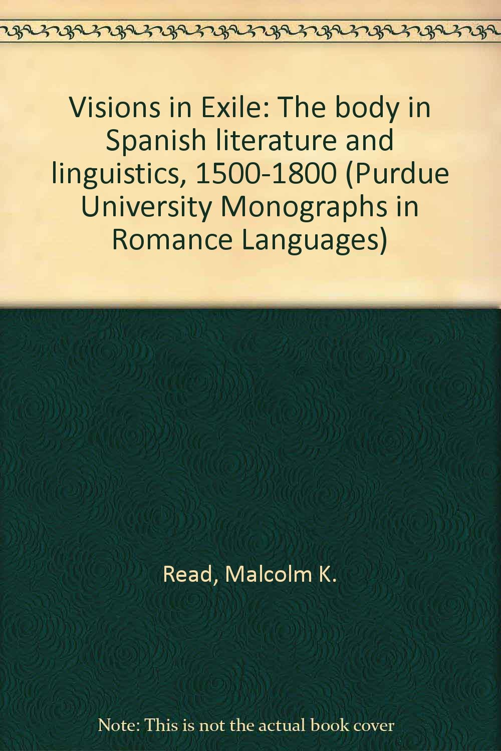 Visions in Exile: The body in Spanish literature and linguistics, 1500-1800 (Purdue University Monographs in Romance Languages) free download