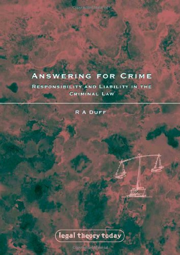 Answering for Crime: Responsibility and Liability in the Criminal Law (Legal Theory Today) free download