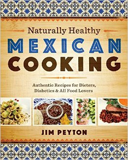 Naturally Healthy Mexican Cooking: Authentic Recipes for Dieters, Diabetics, and All Food Lovers free download